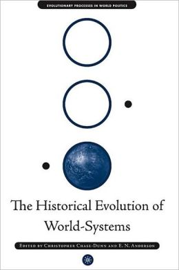 Historical Evolution of World-Systems (Evolutionary Process in World Politics Series)