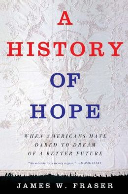 History of Hope: When Americans Have Dared to Dream of a Better Future