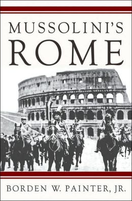 Mussolini's Rome: Rebuilding the Eternal City