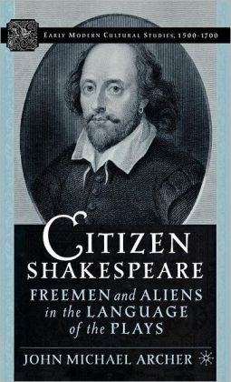 Citizen Shakespeare: Freemen and Aliens in the Language of the Plays (Early Modern Cultural Studies Series)