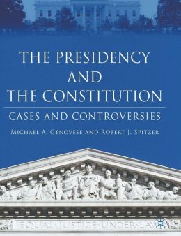 Presidency and the Constitution: Cases and Controversies