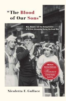Blood of Our Sons: Men, Women, and the Renegotiation of British Citizenship During the Great War