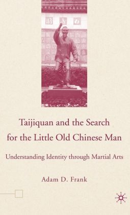 Taijiquan and the Search for the Little Old Chinese Man: Understanding Identity through Martial Arts
