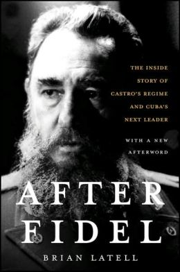 After Fidel: The Inside Story of Castro's 40 Year Regime and Cuba's Next Leader