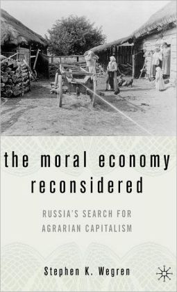 Moral Economy Reconsidered: Russia's Search for Agrarian Capitalism
