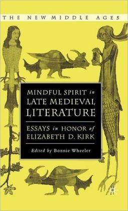 Mindful Spirit in Late Medieval Literature: Essays in Honor of Elizabeth D. Kirk (New Middle Ages Series)