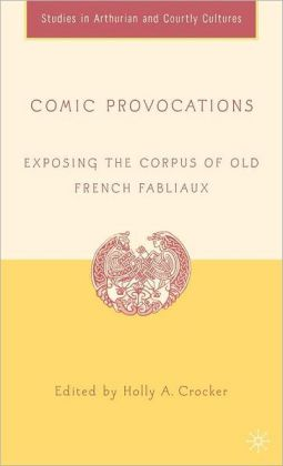 Comic Provocations: Exposing the Corpus of Old French Fabliaux