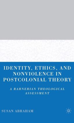 Identity, Ethics, and Nonviolence in Postcolonial Theory: A Rahnerian Theological Assessment