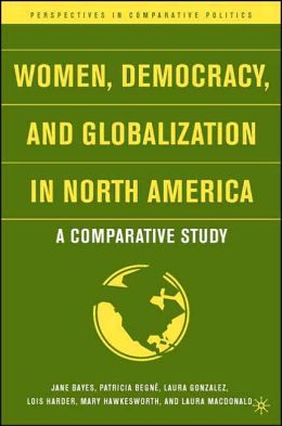 Women, Democracy, and Globalization in North America: A Comparative Study (Perspectives in Comparative Politics Series)