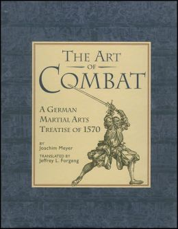 Art of Combat: A German Martial Arts Treatise Of 1570