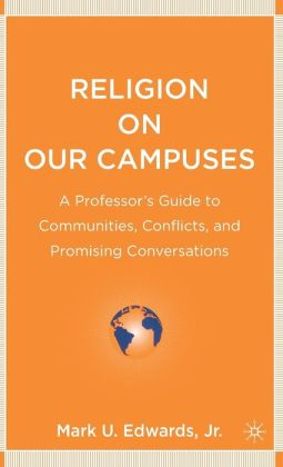 Religion on Our Campuses: A Professor's Guide to Communities, Conflicts, and Promising Conversations