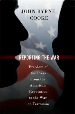 Reporting the War: Freedom of the Press from the American Revolution to the War on Terror