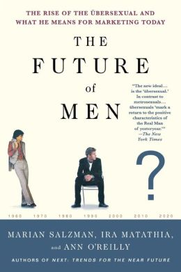 Future of Men: The Rise of the Ubersexual and What He Means for Marketing Today
