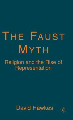 Faust Myth: Religion and the Rise of Representation