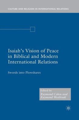 Isaiah's Vision of Peace in Biblical and Modern International Relations: Swords into Plowshares