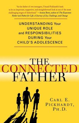 Connected Father: Understanding Your Unique Role and Responsibilities during Your Child's Adolescence
