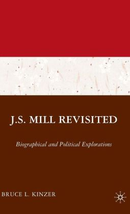 J.S. Mill Revisited: Biographical and Political Explorations