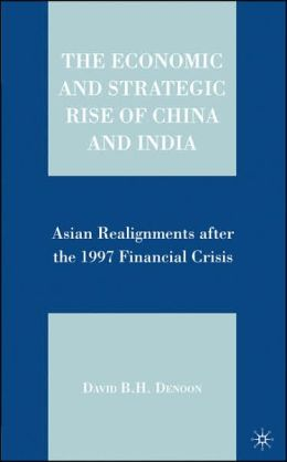 Economic and Strategic Rise of China and India: Asian Realignments after the 1997 Financial Crisis