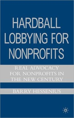 Hardball Lobbying for Nonprofits: Real Advocacy for Nonprofits in the New Century