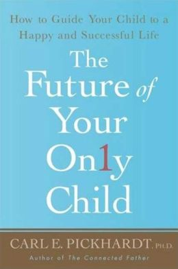 Future of Your Only Child: How to Guide Your Child to a Happy and Successful Life