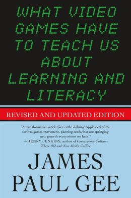 What Video Games Have to Teach Us About Learning and Literacy. Second Edition: Revised and Updated Edition James Paul Gee