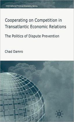 Cooperating on Competition in Transatlantic Economic Relations: The Politics of Dispute Prevention