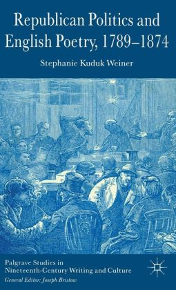 Republican Politics and English Poetry, 1789-1874 (Palgrave Studies in Nineteenth-Century Writing and Culture Series)