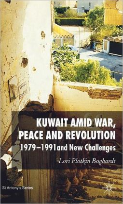 Kuwait Amid War, Peace and Revolution: 1979-1991 and New Challenges
