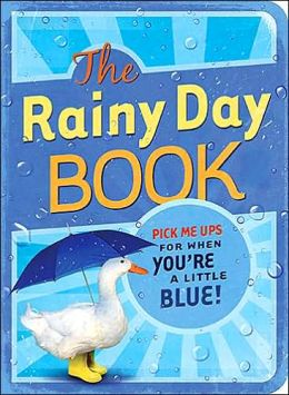 The Rainy Day Book: Pick Me Ups for When You're a Little Blue