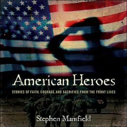 American Heroes: Stories of Faith, Courage, and Sacrifice from the Front Lines