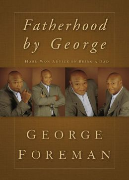 Fatherhood By George: Hard-Won Advice on Being a Dad