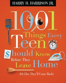 1001 Things Every Teen Should Know Before They Leave Home (or Else They'll Come Back)