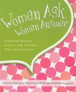 Women Ask, Women Answer: Questions Women Long to Ask, Answers They Need to Know