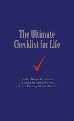 The Ultimate Checklist for Life: Timeless Wisdom & Foolproof Strategies for Making the Most of Life's Challenges & Opportunities
