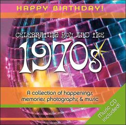 Celebrating You and the 1970's (Happy Birthday!)