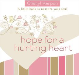 Hope For a Hurting Heart: A Little Book to Nurture the Soul
