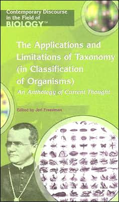 The Applications and Limitations of Taxonomy (in Classification of Organisms): An Anthology of Current Thought
