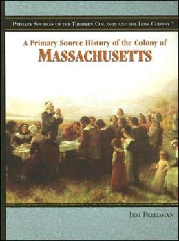 A Primary Source History of the Colony of Massachusetts
