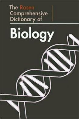 The Rosen Comprehensive Dictionary of Biology