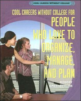 Cool Careers Without College for People Who Love to Organize, Manage, and Plan