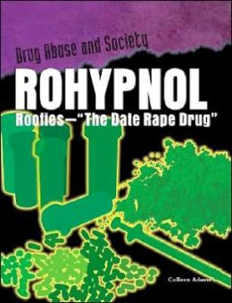 Rohypnol: Roofies, the Date Rape Drug