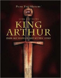 King Arthur: Dark Age Warrior and Mythic Hero