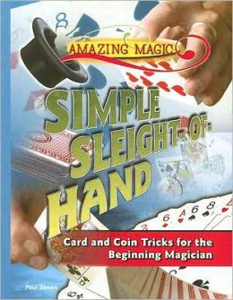 Simple Sleight-Of-Hand: Card and Coin Tricks for the Beginning Magician