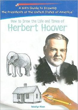 How to Draw the Life and Times of Herbert Hoover