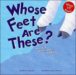 Whose Feet Are These?: A Look at Hooves, Paws, and Claws