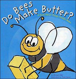 Do Bees Make Butter?: A Book about Things Animals Make