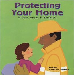 Protecting Your Home: A Book about Firefighters