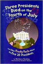 Three Presidents Died on the Fourth of July: And Other Freaky Facts about the First 25 Presidents