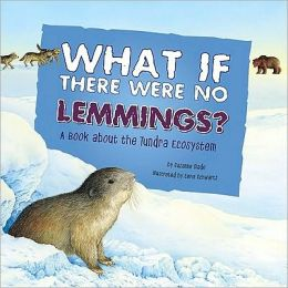 What If There Were No Lemmings?: A Book about the Tundra Ecosystem