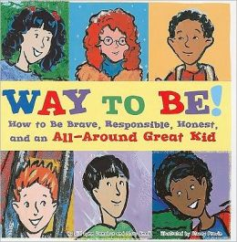 Way to Be!: Learn How to Be Brave, Responsible, Honest, and an All-Around Great Kid